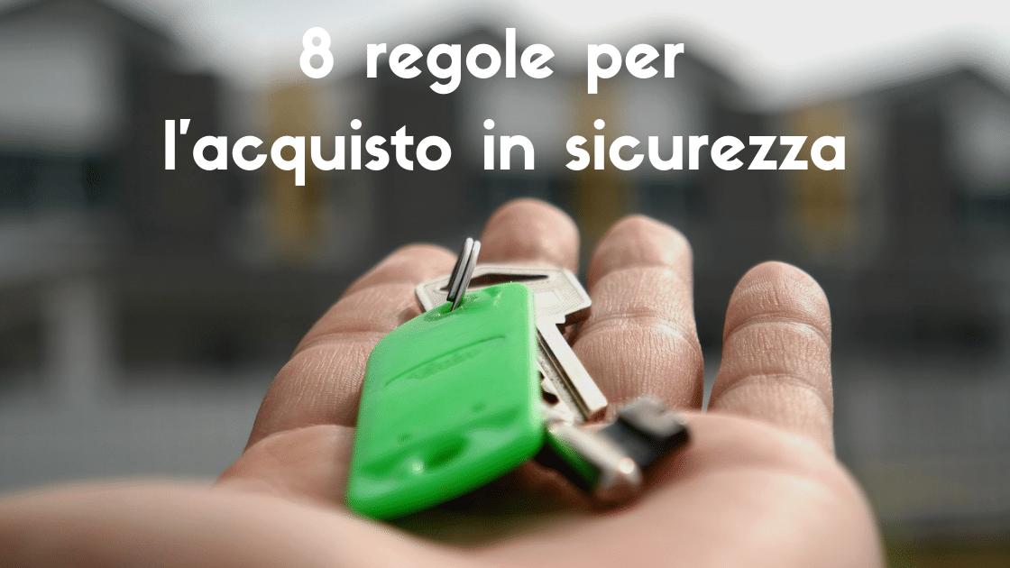 8 regole per acquistare un immobile in sicurezza